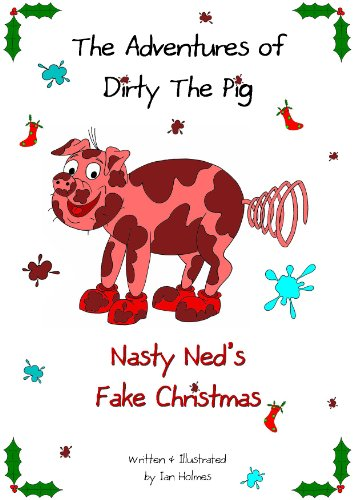 The Adventures of Dirty The Pig: Nasty Ned's Fake Christmas (English Edition) - Nasty Pig
