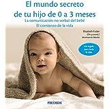 El Mundo Secreto De Tu Hijo De 0 A 3 Meses. La Comunicación No Verbal Del Bebé. El Comienzo De La Vida (Guías Para Padres Y Madres)