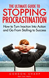 The Ultimate Guide to Stopping Procrastination - How to Turn Inaction Into Action and Go From Stalling to Success (English Edition)