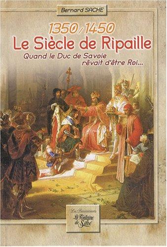 Le siècle de Ripaille (1350-1450) : Quand le duc de Savoie rêvait d'être roi.
