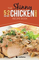 The Skinny 5:2 Diet Chicken Dishes Recipe Book: Delicious Low Calorie Chicken Dishes Under 300, 400 And 500 Calories by CookNation (2013-12-23)