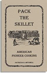 Pack the skillet: American pioneer cooking (Patricia B. Mitchell foodways publications) by Patricia Mitchell (1997-08-02)