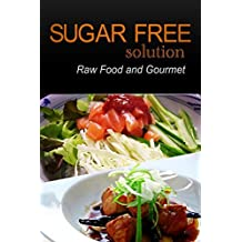 Sugar-Free Solution - Raw Food and Gourmet by Sugar-Free Solution 2 Pack Books (2013-12-23)