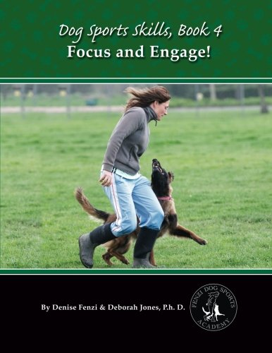 Dog Sports Skills:  Focus and Engage!: Volume 4
