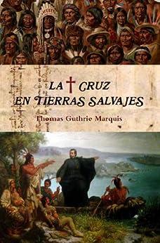 La Cruz en tierras salvajes (Colección Santos nº 2) de [Marquis, Thomas Guthrie]