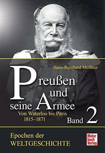 Preußen und seine Armee  Band 2: Von Waterloo bis Königgrätz 1815-1866 (Epochen der Weltgeschichte)