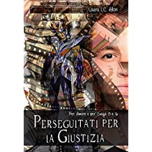 Perseguitati per la Giustizia: Per Amore e per' Saga 15 e 16 (Per Amore e per... Vol. 8)