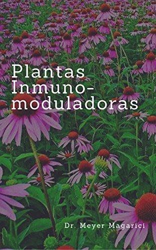 Plantas inmunomoduladoras (Monografías herbarias del Dr. Meyer Magarici nº 2) por Dr. Meyer Magarici