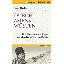 Durch Asiens Wüsten: Drei Jahre auf neuen Wegen zwischen Pamir, Tibet, China 1893-1895 (Edition Erdmann in der marixverlag GmbH)