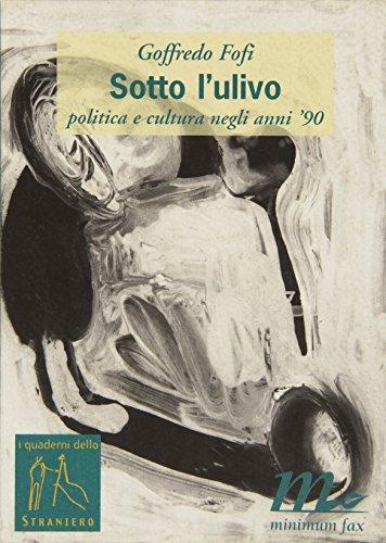 Sotto l'Ulivo. Politica e cultura negli anni '90 (I quaderni dello straniero) por Goffredo Fofi