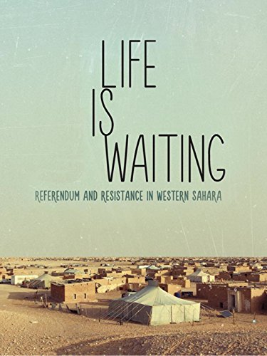 Life Is Waiting: Referendum and Resistance in Western Sahara
