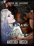 La Serva dell'Orco: Romanzo fantasy, favola erotica per adulti (L'Occhio del Basilisco Vol. 2)
