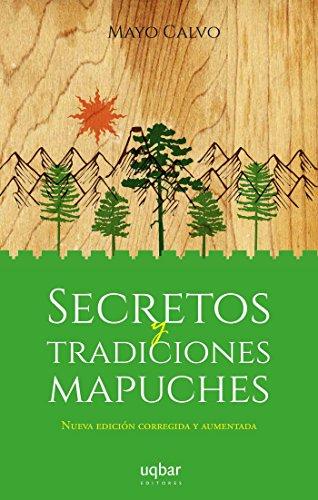 Secretos y tradiciones Mapuches por Mayo Calvo
