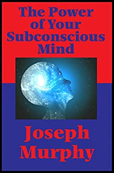 The Power of Your Subconscious Mind (Impact Books): With linked Table of Contents by [Murphy, Joseph]