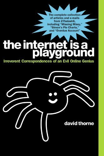 The Internet is a Playground: Irreverent Correspondences of an Evil Online Genius by Thorne, David (2011) Paperback
