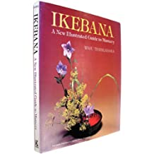 Ikebana, a New Illustrated Guide to Mastery