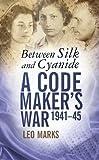 Between Silk and Cyanide: A Code Maker's War, 1941-45