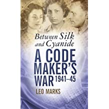 Between Silk and Cyanide: A Codemaker's War 1941-45