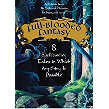 Full-Blooded Fantasy: 8 Spellbinding Tales in Which Anything Is Possible (English Edition)