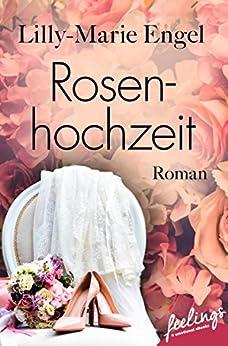 Rosenhochzeit: Roman von [Engel, Lilly-Marie]