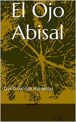 El Ojo Abisal: David Garrido Navaridas (Spanish Edition)