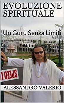 Evoluzione Spirituale: Un Guru Senza Limiti di [Valerio, Alessandro]