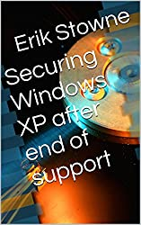 Securing Windows XP after end of support (English Edition)