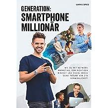 Generation: Smartphone Millionär: Wie Du mit Network-Marketing, dem richtigen Mindset und Social Media Deine Träume von Z-A verwirklichst