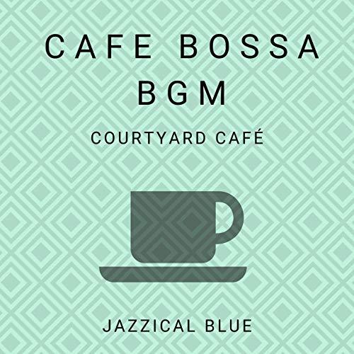 Cafe Bossa BGM - Courtyard Café -