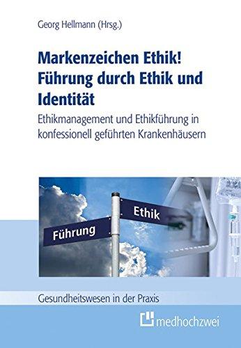 Führung durch Ethik und Identität (Gesundheitswesen in der Praxis) (Gesundheitswesen Führung)