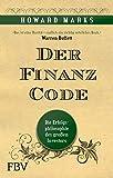 Der Finanz-Code: Die Erfolgsphilosophie des letzten großen Investors