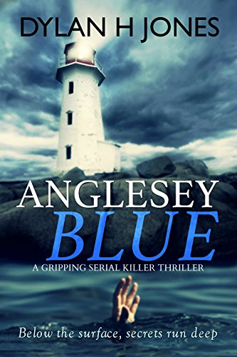 Anglesey Blue: a gripping serial killer thriller by [Jones, Dylan H.]