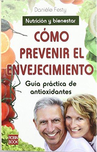 Cómo prevenir el envejecimiento: Guía práctica de antioxidantes (Alternativas) de Daniéle Festy (13 ene 2012) Tapa blanda