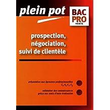 Prospection, négociation, suivi de clientèle Bac Pro vente : Epreuves E1A1, E2, E3