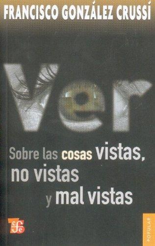 Ver: Sobre las Cosas Vistas, No Vistas y Mal Vistas = On Seeing (Coleccion Popular (Fondo de Cultura Economica))