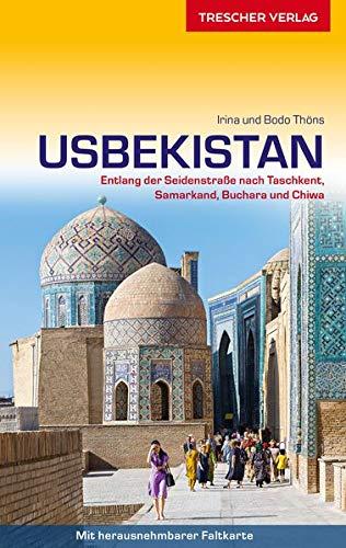 Reiseführer Usbekistan: Entlang der Seidenstraße nach Taschkent, Samarkand, Buchara und Chiwa - Mit herausnehmbarer Faltkarte 1 : 2.700.000 (Trescher-Reiseführer)
