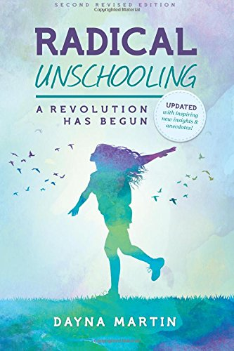 Radical Unschooling - A Revolution Has Begun-Revised Edition: Volume 2