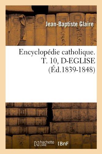 Encyclopédie catholique. T. 10, D-EGLISE (Éd.1839-1848)
