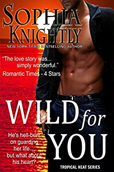 Wild for You (Tropical Heat Book 2) by [Knightly, Sophia]