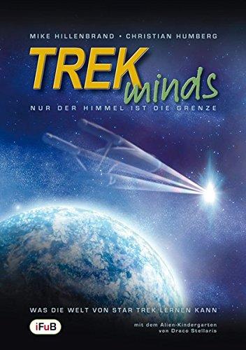 TREKminds - Nur der Himmel ist die Grenze (Was die Welt von Star Trek lernen kann) (Auf Nach Der Kontakt Suche Ersten)