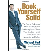 By Michael Port Book Yourself Solid: The Fastest, Easiest, and Most Reliable System for Getting More Clients Than Yo [Hardcover]