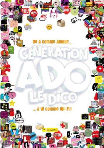 Génération Ado le dico - de A comme amour. à W