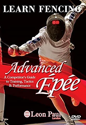 LEARN FENCING - ADVANCED EPEE DVD - A Competitor's Guide to Training, Tactics, and Performance by Alex Agrenich