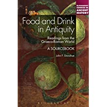 Food and Drink in Antiquity: A Sourcebook: Readings from the Graeco-Roman World (Bloomsbury Sources in Ancient History Book 13) (English Edition)