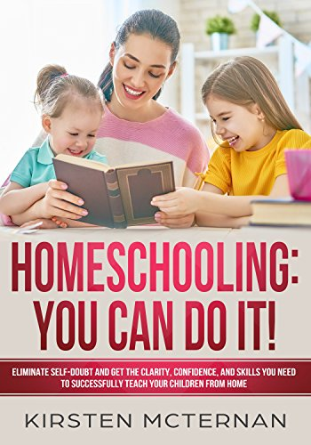 Homeschooling: You CAN Do It!: Eliminate self-doubt and get the clarity, confidence, and skills you need to successfully teach your children from home (English Edition)