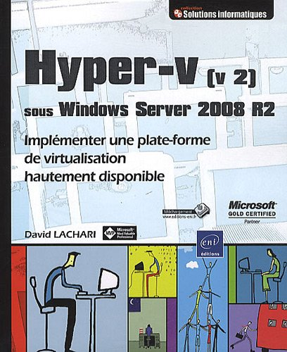Hyper-v (v 2) sous Windows Server 2008 R2 - Implémenter une plate-forme de virtualisation hautement disponible par David LACHARI