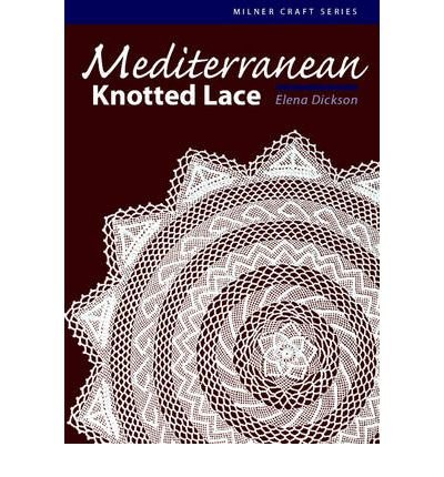 [ Mediterranean Knotted Lace (Milner Craft (Paperback)) By Dickson, Elena (Author) Mar- 2006 ]