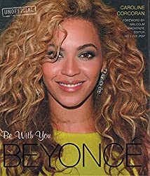 Beyonce: Be With You by Caroline Corcoran (2013-11-15)