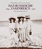 Das russische Zarenreich - Eine photographische Reise 1855 - 1918 - Veronica Buckley, Philipp Blom