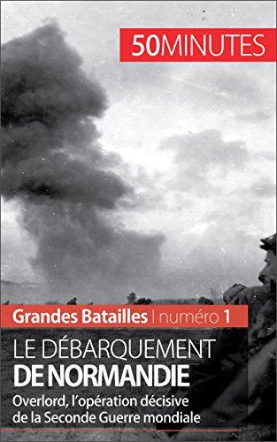 Descargar Libro Le débarquement de Normandie: Overlord, l'opération décisive de la Seconde Guerre mondiale (Grandes Batailles t. 1) de Mélanie Mettra